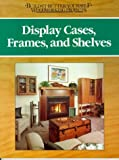 Display Cases, Frames and Shelves (BUILD IT BETTER YOURSELF WOODWORKING PROJECTS)