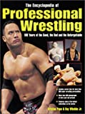 The Encyclopedia of Professional Wrestling: 100 Years of the Good, the Bad and the Unforgettable