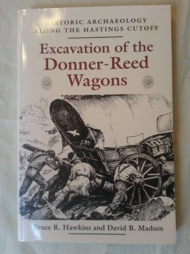Excavation of the Donner-Reed Wagons: Historic Archaelogy Along the Hastings Cutoff