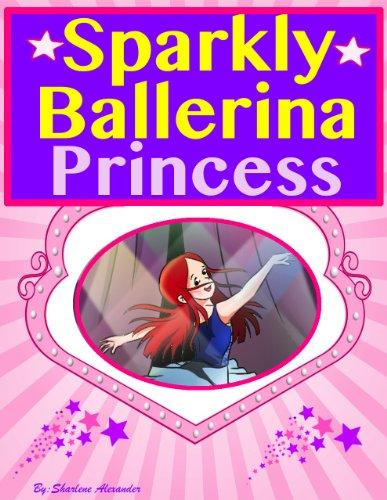 Gorgeous Ballerina (Sparkly Ballerina Princess ( A Gorgeous Illustrated Children's Picture Ebook ))