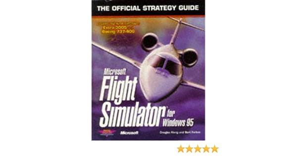 Microsoft Flight Simulator For Windows 95 The Official Strategy Guide Secrets Of Games Series Douglas Kiang Bart Farkas 0086874505148 Amazon