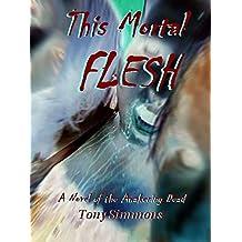 This Mortal Flesh: A Novel of the Awakening Dead