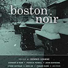 Boston Noir Audiobook by Dennis Lehane (editor) Narrated by Karen White, Scott Aiello, Stephen Hoye, Jason Culp, Jeri Silverman, Suzanne Toren, Marc Vietor, Scott Brick