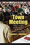 Town Meeting : Practicing Democracy in Rural New England, Robinson, Donald, 1558498540