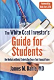 The White Coat Investor's Guide for Students: How