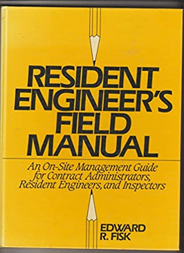 resident engineer s field manual an on site management guide for rh amazon com UK Site Engineers Electrical Engineer Job Description Site