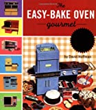 The Easybake Oven Gourmet, David Hoffman, 0762414405