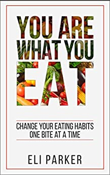 You Are What You Eat: Change Your Eating Habits One Bite