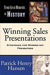 Winning Sales Presentations (From Great Moments in History Book 4)