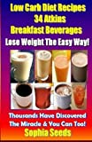 Low Carb Diet Recipes - 34 Atkins Breakfast Beverages, Sophia Seeds, 1500684961