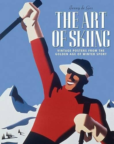 (The Art of Skiing: Vintage Posters from the Golden Age of Winter Sport)
