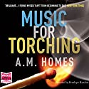 Music for Torching Audiobook by A M Homes Narrated by Penelope Rawlins