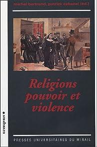 Religions, pouvoir et violence par Michel Bertrand