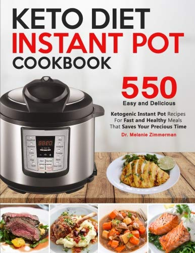 Keto Diet Instant Pot Cookbook: 550 Easy and Delicious Ketogenic Instant Pot Recipes for Fast and Healthy Meals - That Saves Your Precious Time (Ketogenic Diet Cookbook) by Dr. Melanie Zimmerman