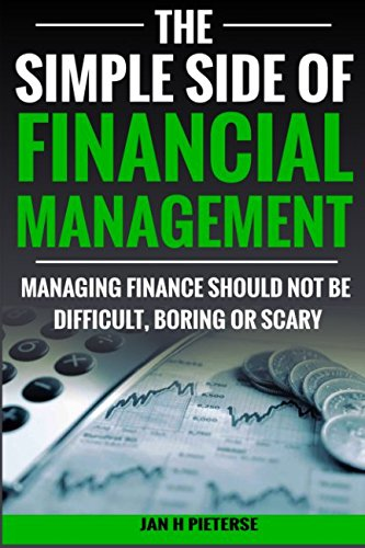 The Simple Side of Financial Management: Managing Finance Should Not Be Difficult, Boring or Scary (The Simple Side of Business Management) (Volume 2)