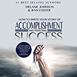 How to Write Your Story of Accomplishment and Personal Success: A Story Starter Guide & Workbook to Write & Record Your Business or Personal Goals & Achievements | Melanie Johnson,Jenn Foster