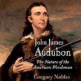 John James Audubon: The Nature of the American Woodsman