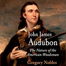John James Audubon: The Nature of the American Woodsman Audiobook by Gregory Nobles Narrated by T. Anthony Quinn