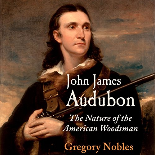 John James Audubon: The Nature of the American Woodsman by University Press Audiobooks
