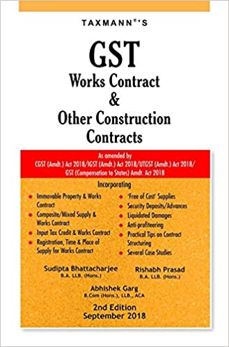 GST Works Contract & Other Construction Contracts-As Amended by CGST (Amdt.) Act 2018/IGST (Amdt.) Act 2018/UTGST (Amdt.) Act 2018/GST (Compensation to States) Amdt. Act 2018 (2nd Edition,September 2018)
