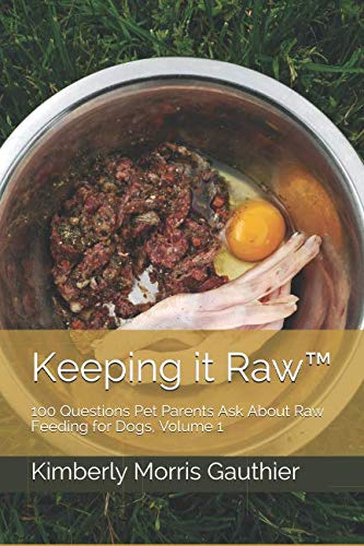 Keeping it RawTM: 100 Questions Pet Parents Ask About Raw Feeding for Dogs, Volume 1