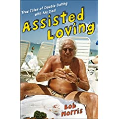Learn more about the book, Assisted Loving: True Tales of Double Dating with My Dad