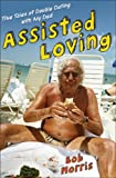 Assisted Loving, Bob Morris, 0061374121