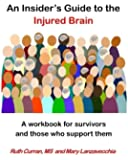An Insider's Guide to the Injured Brain: A workbook for survivors and those who support them
