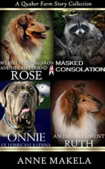 A Quaker Farm Story Collection 1 (Her Best Friend Rose, Masked Consolation, Onnie of Hurricane Katrina, An Inconvenient Ruth) by [Makela, Anne]