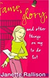 Fame, Glory and Other Things on My to Do List, Janette Rallison, 0802789919