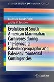 Evolution of South American Mammalian Carnivores During the Cenozoic: Paleobiogeographic and Paleoenvironmental Contingencies, Prevosti, Francisco Juan and Forasiepi, Analia M., 3319037005