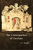The Consequence of Gesture, L. E. Smith, 1937677494
