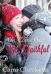 Oh, Come On, Be Faithful: Billionaire Romance Companion Novel
