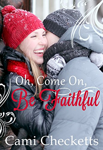 Oh, Come On, Be Faithful: Christmas Romance by [Checketts, Cami]