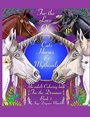 For the love of cats, horses and mythicals: An Adult colouring book for the dreamers