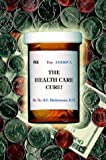 The Health Care Cure!, R. E. Biedermann, 1587361035