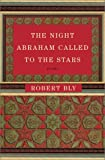 The Night Abraham Called to the Stars, Robert Bly, 0060188812