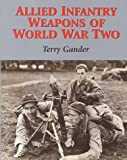 Allied Infantry Weapons of WWII, Terry J. Gander, 1861263546