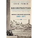 Reconstruction Updated Edition: America's Unfinished Revolution, 1863-1877 (Harper Perennial Modern Classics)