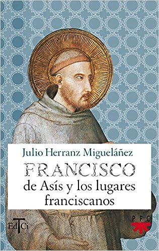 Ebook descargar el archivo epub Francisco De Asís Y Los Lugares Franciscanos (Francisco de Asis) PDF CHM ePub 8428827524