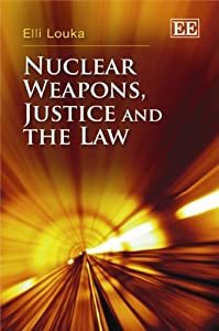 Nuclear Weapons, Justice and the Law
