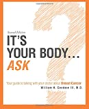 img - for It's Your Body...Ask: your guide to talking with your doctor about Breast Cancer book / textbook / text book