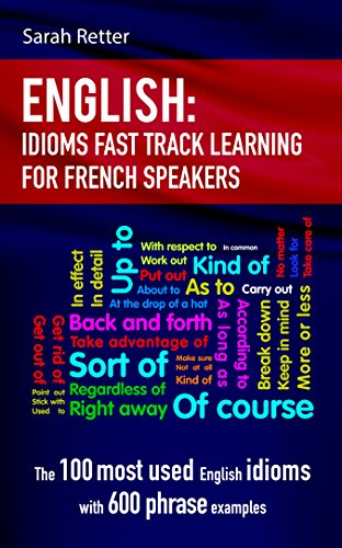 English Idioms Fast Track Learning For French Speakers The 100