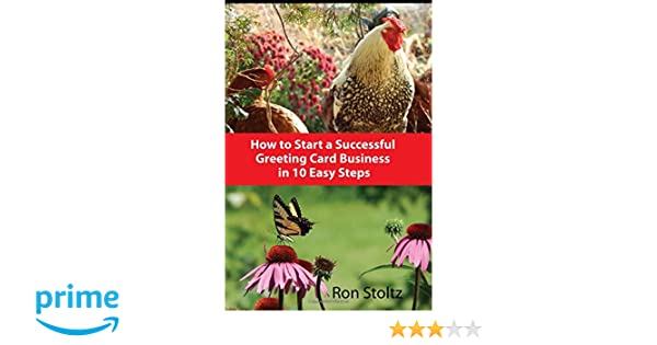How to start a successful greeting card business in 10 easy steps how to start a successful greeting card business in 10 easy steps ron stoltz 9780997350579 amazon books colourmoves