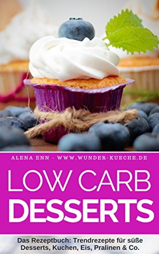 Low Carb Desserts Ohne Zucker Das Kochbuch Fur Trendrezepte Fur