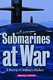 Submarines at War: A History of Undersea Warfare