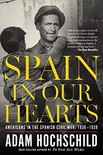 Spain in Our Hearts: Americans in the Spanish Civil War, 1936-1939 by [Hochschild, Adam]