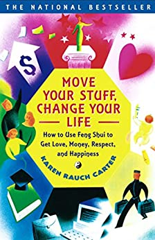 Move Your Stuff, Change Your Life: How to Use Feng Shui to Get Love, Money, Respect and Happiness by [Carter, Karen Rauch]