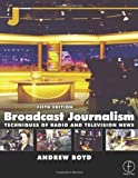 Broadcast Journalism. Techniques of Radio and Television News: Techniques of Radio and TV News