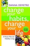 img - for Change Your Habits, Change Your Life: A Proven Plan for Healthy Living by Danna Demetre (2009-01-01) book / textbook / text book